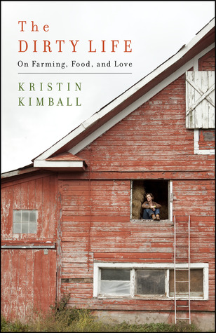 The Dirty Life, by Kristin Kimball