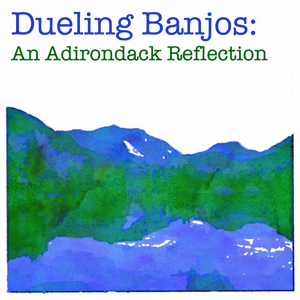 Dueling Banjos: An Adirondack Reflection, Inspired by Mark Kroos