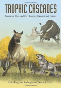 Trophic Cascades: Predators, Prey, and the Changing Dynamics of Nature (by John Terborgh and Dr. James A Estes)