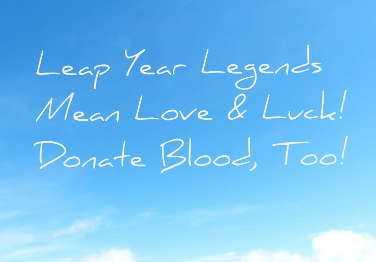 Leap Year Legends Mean Love & Luck! Donate Blood, Too!