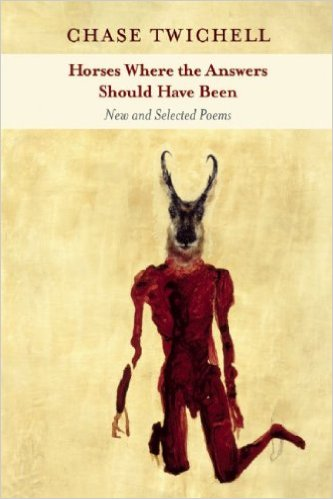 Horses Where the Answers Should Have Been: New and Selected Poems by Chase Twichell