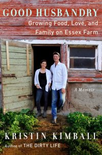 Kristin Kimball's Good Husbandry: Food at the Center of Life as a Marriage Matures (knowwhereyourfoodcomesfrom.com)