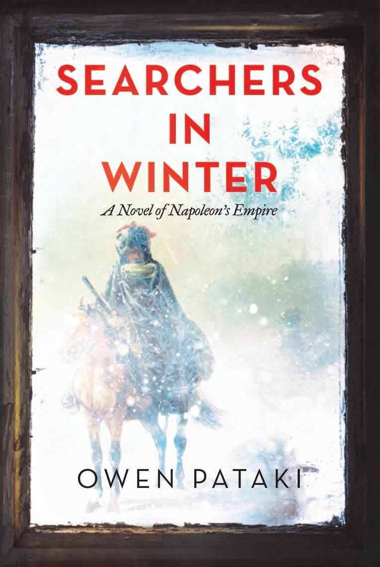 Searchers in Winter: A Novel of Napoleon's Empire by Owen Pataki